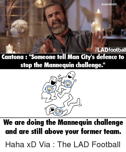 """Mannequin Challenges: EUROSPORT  ELADfootball  Cantona """"Someone tell Man City's defence to  stop the Mannequin challenge.""""  We are doing the Mannequin challenge  and are still above your former team. Haha xD  Via : The LAD Football"""