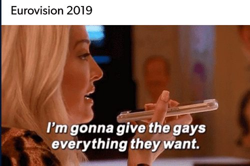 Eurovision, They, and Gays: Eurovision 2019  I'm gonna give the gays  everything they want.