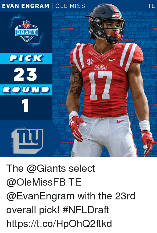 ole miss: EVAN ENGRAM OLE MISS  GIANTS  DRAFT  2017  DICK  SEC  23  TURN IS NOW  GIANTS  TE  GNA  GIA  GNA The @Giants select @OleMissFB TE @EvanEngram with the 23rd overall pick!  #NFLDraft https://t.co/HpOhQ2ftkd
