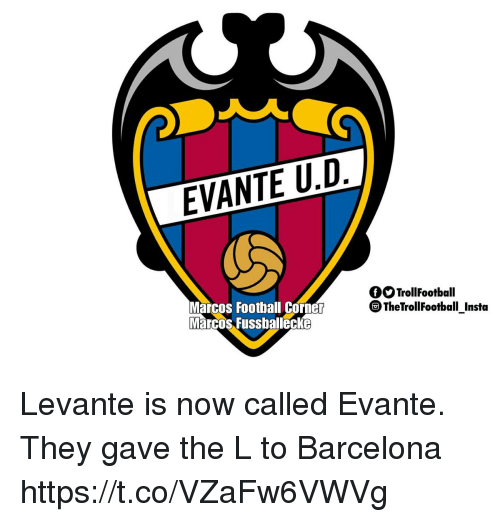Barcelona, Memes, and 🤖: EVANTE U.D./  fOTrollFootball  Marcos Footbal Corner  Marcos Fussballecke  TheTrollFootball Insta Levante is now called Evante. They gave the L to Barcelona https://t.co/VZaFw6VWVg