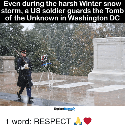 snow storm: Even during the harsh Winter snow  storm, a US soldier guards the Tomb  of the Unknown in Washington DC  Talent  Explore 1 word: RESPECT 🙏❤
