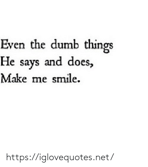 Dumb: Even the dumb things  He says and does,  Make me smile. https://iglovequotes.net/