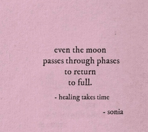 Healing: even the moon  passes through phases  to return  to full.  -healing takes time  - sonia