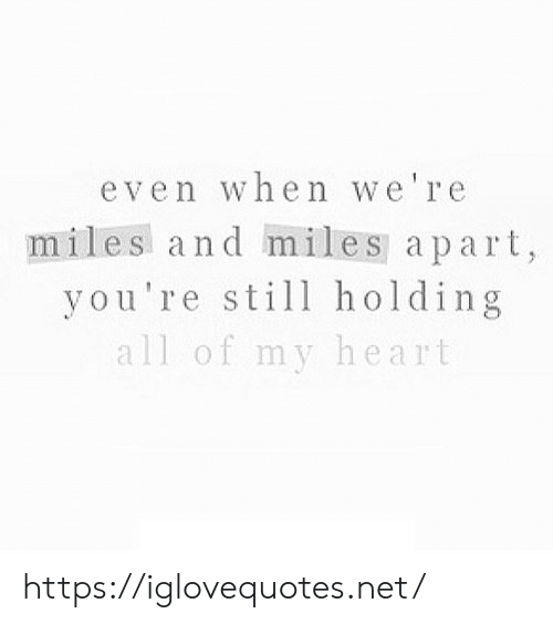 Heart, Net, and All: even when we're  miles and miles apart,  you're still holding  all of my heart https://iglovequotes.net/