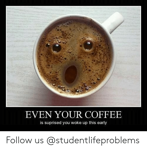 Tumblr, Coffee, and Http: EVEN YOUR COFFEE  is suprised you woke up this early Follow us @studentlifeproblems