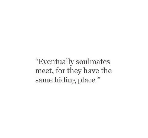 """They, For, and Eventually: """"Eventually soulmates  meet, for they have the  same hiding place."""""""