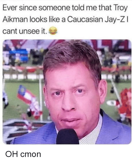 Cant Unsee: Ever since someone told me that Troy  Aikman looks like a Caucasian Jay-Zl  cant unsee it. OH cmon