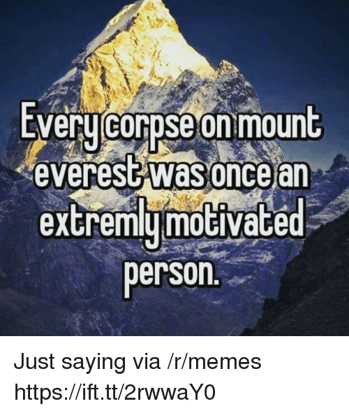 Memes, Everest, and Mount Everest: EVeru corpse on mount  everest was oncear  extremymoGiVace  person Just saying via /r/memes https://ift.tt/2rwwaY0