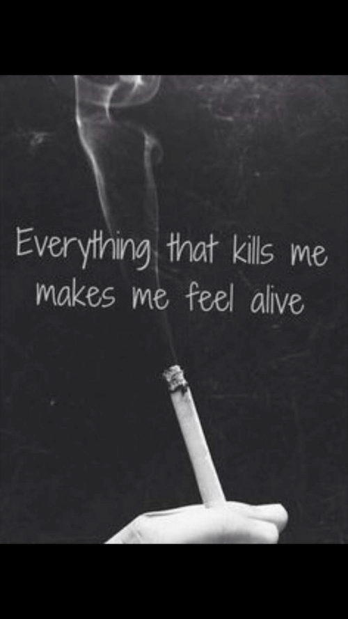 Alive, Feel, and That: Evervthing that kills me  makes me feel alive