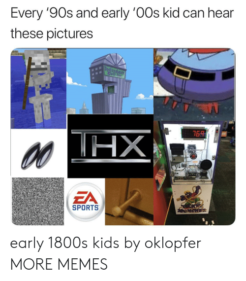Dank, Memes, and Sports: Every 9Os and early 0Os kid can hear  these pictures  ZA  SPORTS early 1800s kids by oklopfer MORE MEMES