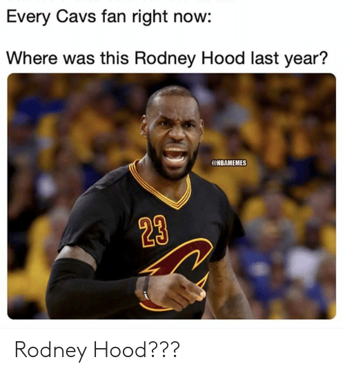 Cavs, Nba, and Hood: Every Cavs fan right now:  Where was this Rodney Hood last year?  @NBAMEMES  23 Rodney Hood???