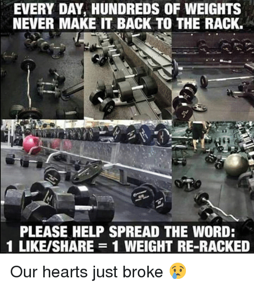 The Words, Words, and Spread: EVERY DAY, HUNDREDS OF WEIGHTS  NEVER MAKE IT BACK TO THE RACK.  PLEASE HELP SPREAD THE WORD:  1 LIKEISHARE 1 WEIGHT RE-RACKED Our hearts just broke 😢