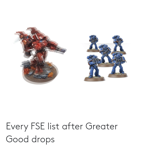 Drops: Every FSE list after Greater Good drops