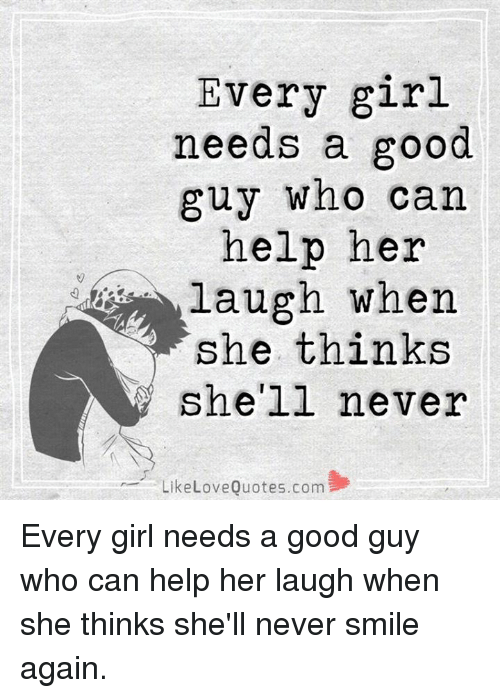 Every Girl Needs a Good Guy Who Can Help Her Laugh When Y ...
