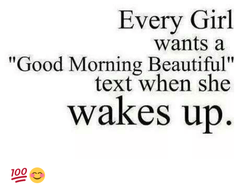 memes good morning and every girl wants a good morning beautiful text when she wakes up