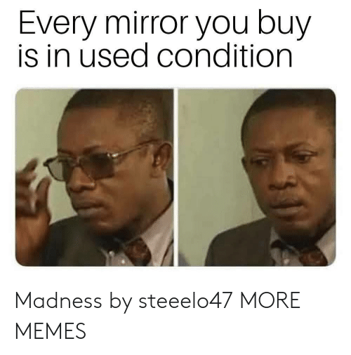 Dank, Memes, and Target: Every mirror you buy  is in used condition Madness by steeelo47 MORE MEMES