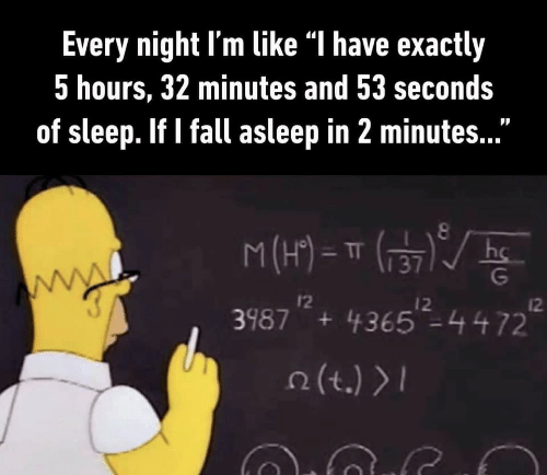 """Fall, Sleep, and Like: Every night l'm like """"l have exactly  5 hours, 32 minutes and 53 seconds  of sleep. If I fall asleep in 2 minutes..  M(H)Tr  3987 +4365 -4472  I2  12  12  2(t.)"""