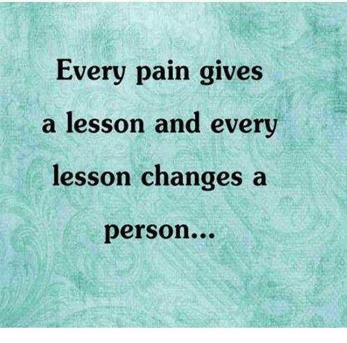 Memes, 🤖, and Lessoned: Every pain gives  a lesson and every  lesson changes a  person...