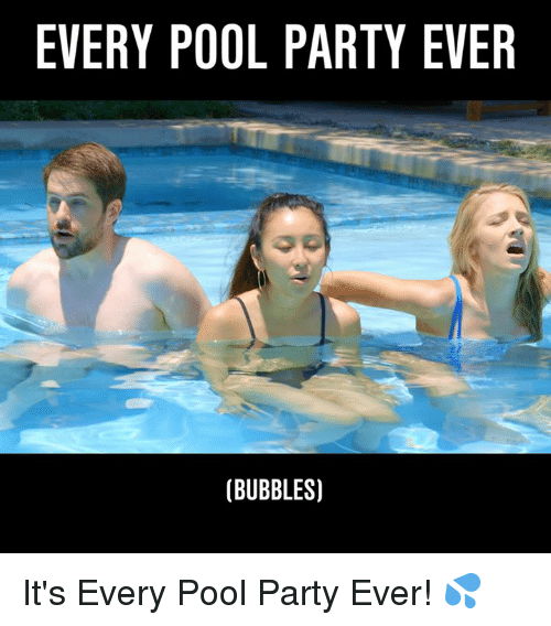 pool-party: EVERY POOL PARTY EVER  (BUBBLES) It's Every Pool Party Ever! 💦