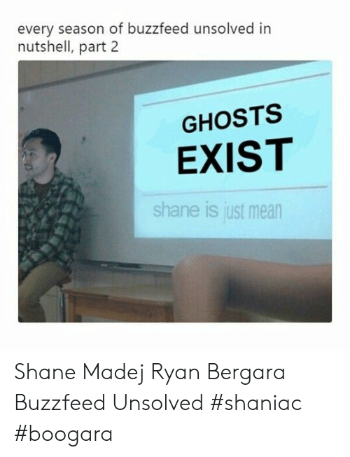 Part 2: every season of buzzfeed unsolved in  nutshell, part 2  GHOSTS  EXIST  shane is just mean Shane Madej Ryan Bergara Buzzfeed Unsolved #shaniac #boogara