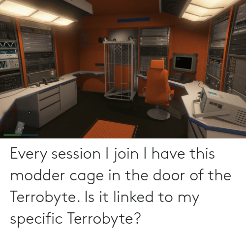 The Door: Every session I join I have this modder cage in the door of the Terrobyte. Is it linked to my specific Terrobyte?