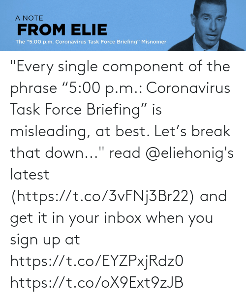 """Single: """"Every single component of the phrase """"5:00 p.m.: Coronavirus Task Force Briefing"""" is misleading, at best. Let's break that down..."""" read @eliehonig's latest (https://t.co/3vFNj3Br22) and get it in your inbox when you sign up at https://t.co/EYZPxjRdz0 https://t.co/oX9Ext9zJB"""