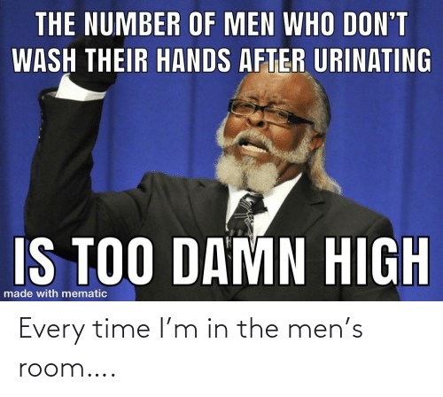 Time I: Every time I'm in the men's room….