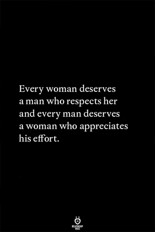 ess: Every woman deserves  aman who respects her  an esS  d every man deserv  a woman who appreciates  his effort.  RELATIONGP  RLES