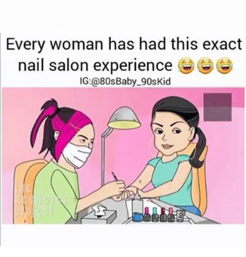 80s, Memes, and Kids: Every woman has had this exact  nail salon experience  IG:@80s Baby 90s Kid