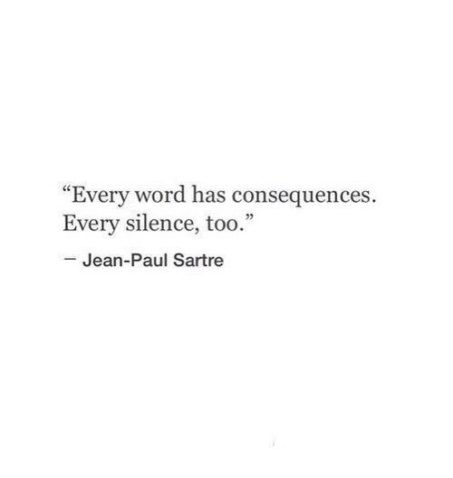 "Word, Silence, and Paul: ""Every word has consequences.  Every silence, too.""  Jean-Paul Sartre"