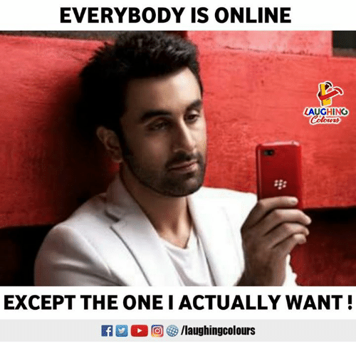 Indianpeoplefacebook, Online, and Laughing: EVERYBODY IS ONLINE  LAUGHING  olowrs  EXCEPT THE ONEI ACTUALLY WANT