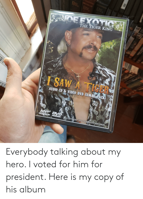 Of His: Everybody talking about my hero. I voted for him for president. Here is my copy of his album