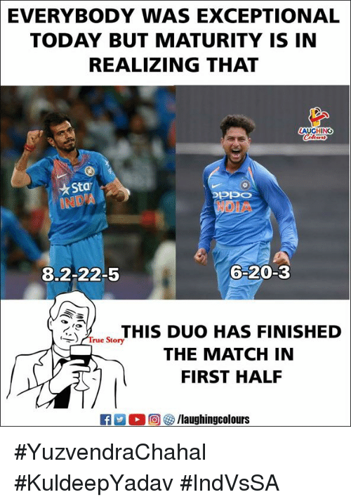 exceptional: EVERYBODY  WAS EXCEPTIONAL  TODAY BUT MATURITY IS IN  REALIZING THAT  LAUGHING  Sta  NOIA  8.2-22-5  6-20-3  THIS DUO HAS FINISHED  THE MATCH IN  FIRST HAL  True Story #YuzvendraChahal #KuldeepYadav #IndVsSA
