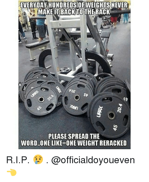 Gym, Word, and Back: EVERYDAY HUNDREDS OF WEIGHTSNEVER  MAKE IT BACK TO THE RACK  PLEASE SPREAD THE  WORD ONE LIKE-ONE WEIGHT RERACKED R.I.P. 😢 . @officialdoyoueven 👈