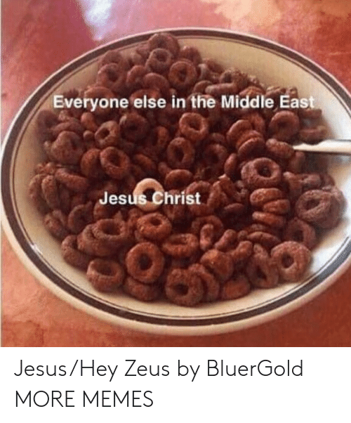 Zeus: Everyone else in the Middle East  Jesus Christ Jesus/Hey Zeus by BluerGold MORE MEMES