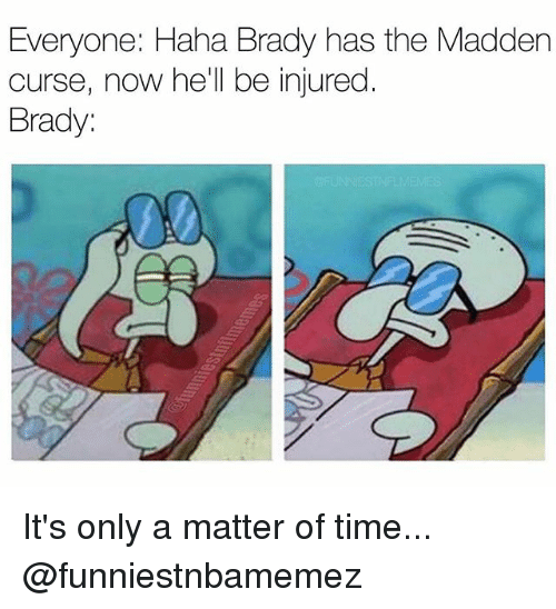 Nfl, Time, and Hell: Everyone: Haha Brady has the Madden  curse, now he'll be injured  Brady: It's only a matter of time... @funniestnbamemez