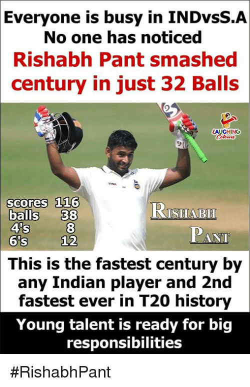 Rishabh Pant: Everyone  is busy in INDYSS.A  No one has noticed  Rishabh Pant smashed  century in just 32 Balls  AUGHING  scores 116  balls 38  RTSHABR  PANT  This is the fastest century by  any Indian player and 2nd  fastest ever in T20 history  Young talent is ready for big  responsibilities #RishabhPant