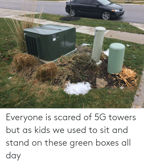 all day: Everyone is scared of 5G towers but as kids we used to sit and stand on these green boxes all day