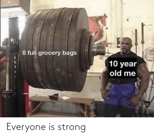 Strong: Everyone is strong