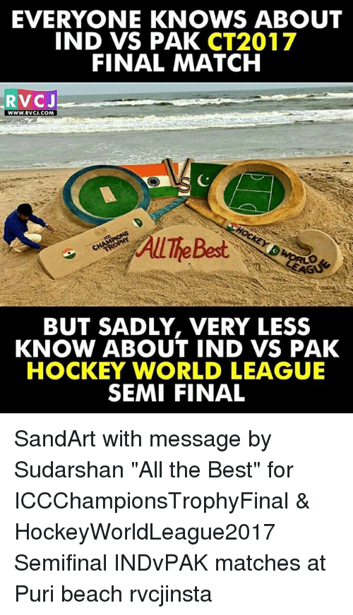 """rvc: EVERYONE KNOWS ABOUT  IND VS PAK  CT2017  FINAL MATCH  RVC J  WWW. RVCJ.COM  BUT SADLY, VERY LESS  KNOW ABOUT IND VS PAK  HOCKEY WORLD LEAGUE  SEMI FINAL SandArt with message by Sudarshan """"All the Best"""" for ICCChampionsTrophyFinal & HockeyWorldLeague2017 Semifinal INDvPAK matches at Puri beach rvcjinsta"""