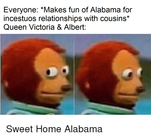 sweet home alabama: Everyone: *Makes fun of Alabama for  incestuos relationships with cousins*  Queen Victoria & Albert:  0) Sweet Home Alabama