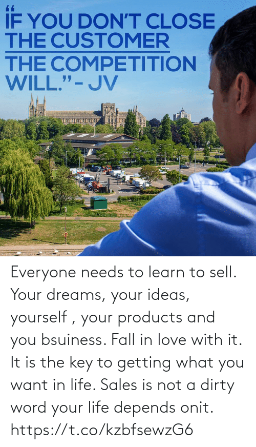 sales: Everyone needs to learn to sell. Your dreams, your ideas, yourself , your products and you bsuiness. Fall in love with it. It is the key to getting what you want in life. Sales is not a dirty word your life depends onit. https://t.co/kzbfsewzG6