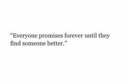"Forever, They, and Find: ""Everyone promises forever until they  find someone better.""  12"