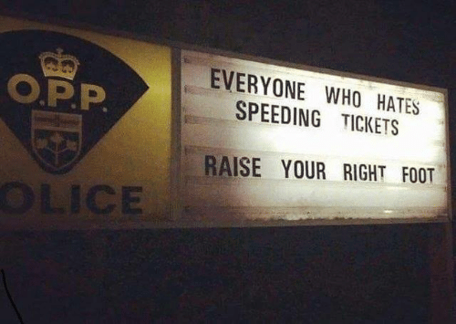 Speeding: EVERYONE WHO HATES  SPEEDING TICKETS  O.P.P  RAISE YOUR RIGHT FOOT