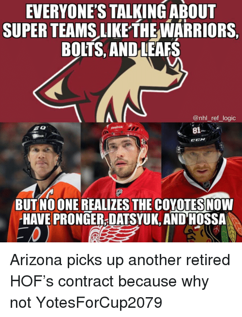 Memes, National Hockey League (NHL), and Arizona: EVERYONES TALKINGABOUT  SUPER TEAMS LIKETHEWARRIORS.  BOLTS, AND LEAFS  @nhl_ret Jogic  81  CCM  BUT NOONE REALIZES THE COYOTESNOW  HAVE PRONGER-DATSYUK, AND HOSSA Arizona picks up another retired HOF's contract because why not YotesForCup2079