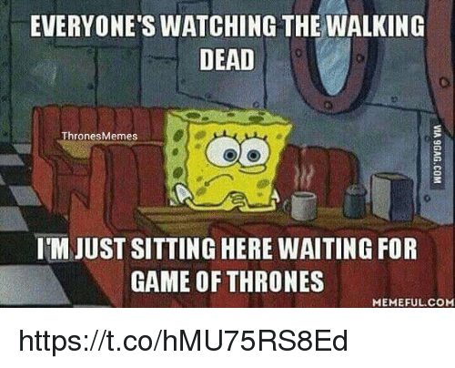 Game of Thrones, The Walking Dead, and Game: EVERYONE'S WATCHING THE WALKING  DEAD  ThronesMemes  IM JUST SITTING HERE WAITING FOR  GAME OF THRONES  MEMEFUL COM https://t.co/hMU75RS8Ed