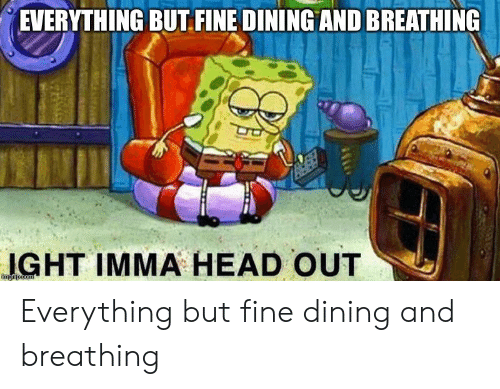 Memes About Fine Dining And Breathing