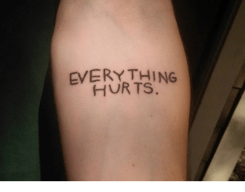 Everything Hurts: EVERYTHING  HURTS
