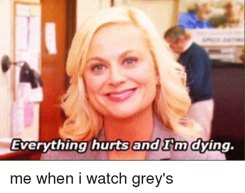 Everything Hurts: Everything hurts  anaui m/dying.  āndTm(dying.  and sm me when i watch grey's