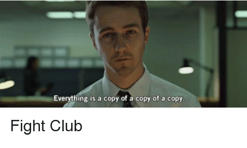 fightings: Everything is a copy of a copy of a copy Fight Club